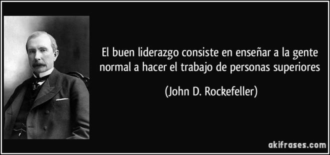 frase-el-buen-liderazgo-consiste-en-ensenar-a-la-gente-normal-a-hacer-el-trabajo-de-personas-superiores-john-d-rockefeller-148249